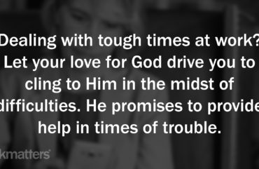 Dealing with tough times at work? Let your love for God drive you to cling to Him in the midst of difficulties. He promises to provide help in times of trouble.
