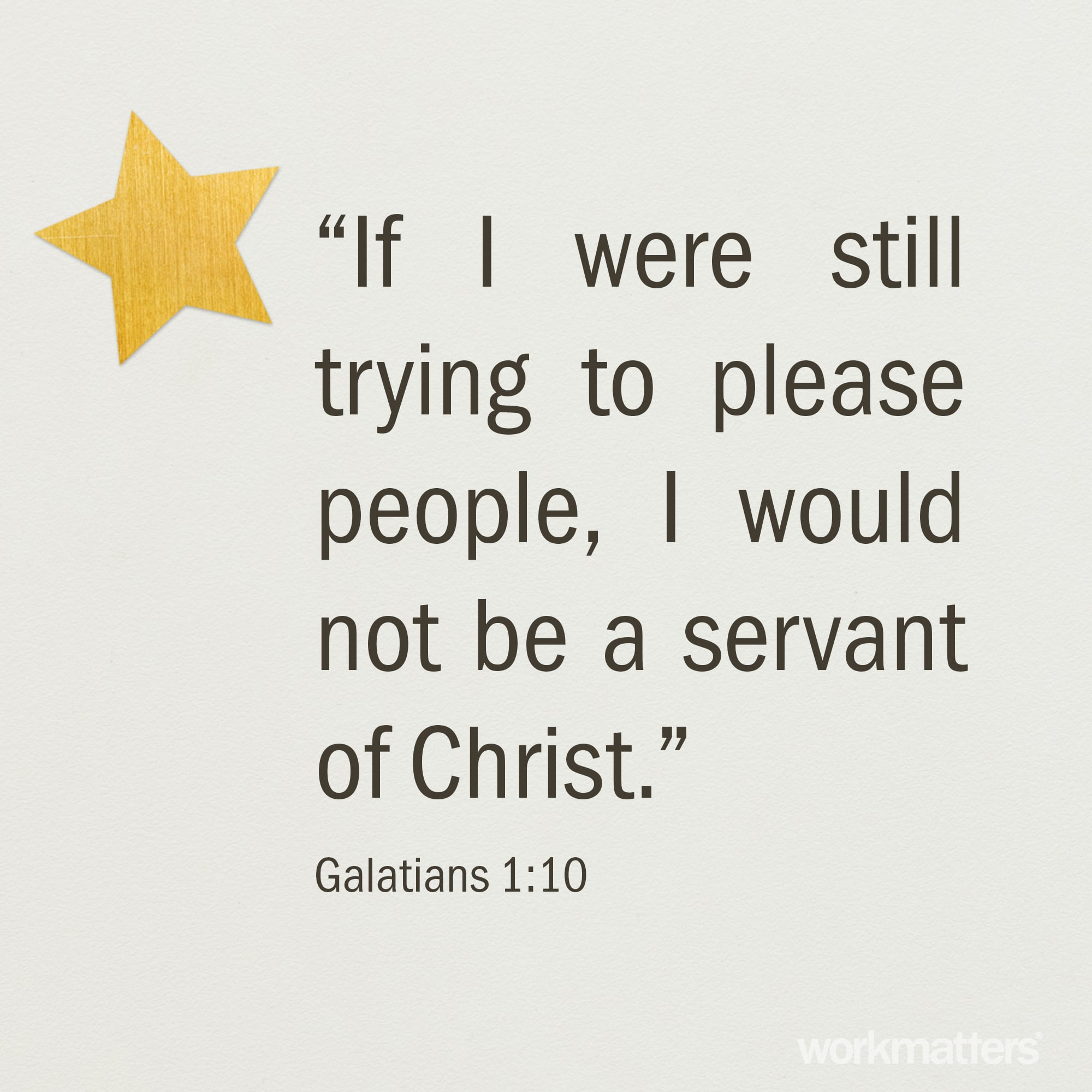 """Am I now trying to win the approval of human beings, or of God? Or am I trying to please people? If I were still trying to please people, I would not be a servant of Christ."" – Galatians 1:10 Our first obligation should be to please God with our work. But that can be […]"