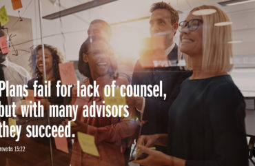 """Plans fail for lack of counsel, but with many advisers they succeed."" –Proverbs 15:22"